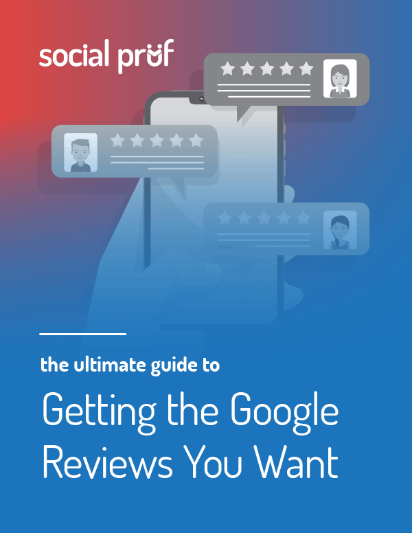 Ultimate Guide to Getting the Google Reviews You Want